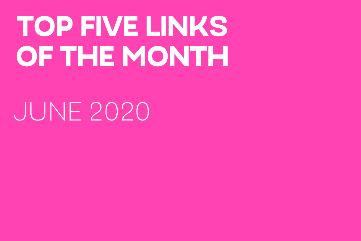Links Of The Month – June 2020