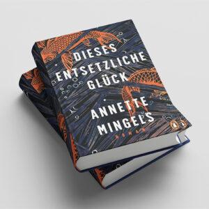 Dieses entsetzliche Glück by Annette Mingels